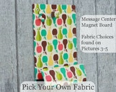 Pick Your Own Fabric - Message Center Magnet Board