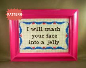 PDF/JPEG I Will Smash Your Face Into A Jelly (Pattern)
