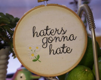 haters gonna hate / 6 inch hoop embroidery art