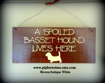 A Spoiled Basset Hound Lives Here - Hand Painted Wooden Sign