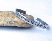 I'd rather be a mermaid Stamped Cuff Bracelet, Stamped cuff