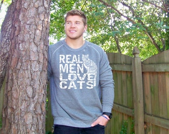 Cat sweatshirt, Real Men Love Cats, cat shirt, boyfriend gift, sweater gift, cat sweater, funny tshirt, mens sweatshirt, graphic tee, cats