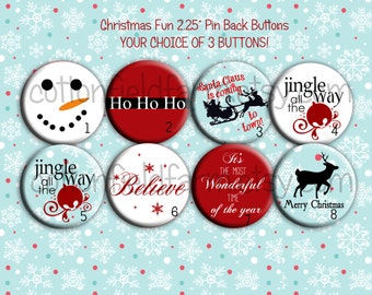 Christmas Fun  2.25 Inch Pinback buttons, Set of 3  for Birthday, Christmas Party Favors and Gifts YOUR CHOICE of 3