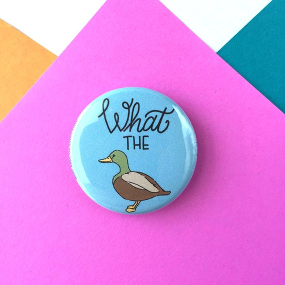 Funny Button Magnet - What The Duck