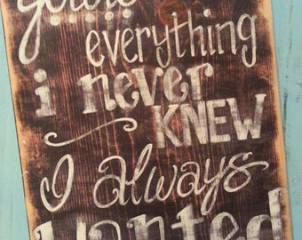 You're Everything I Never Knew I Always Wanted Fools Rush In Movie Quote Rustic Hand Painted Wood Sign