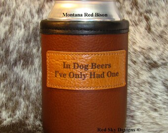 "Mens Gift - Womens Gift -  Beer Holder - Bison Leather Can Insulator- ""In Dog Beers I've Only Had One"" - Beverage Insulater - Beer Cooler"