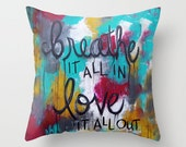 Breathe it all in. Love it all out. Pillow Cover 16x16, 18x18 or 20x20