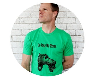 In Quad We Trust Men's Graphic Tshirt, Roller Derby T Shirt, Kelly Green Cotton Crewneck, Short Sleeved, Man, Gift for men, Roller Skate