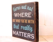 Dave Matthews Band Lyric - Turns out not where but who you're with that really matters.