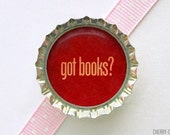 Got Books Bottle Cap Magnet - book theme baby shower, book lover gift for book lover, book club gift, for writers librarian gift book magnet