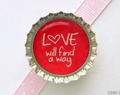 Love Will Find A Way Bottle Cap Magnet - long distance relationship gift, long distance love quotes, valentines gift, valentines day gift