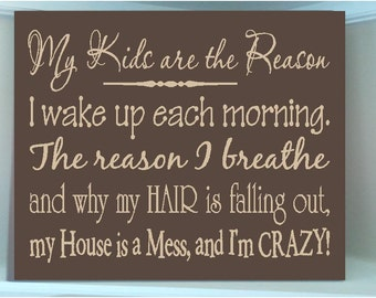 Personalized  wooden sign with vinyl quote....My kids are the reason I wake up each morning the reason I breathe...