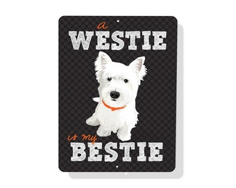 "A Westie Is My Bestie Sign 9"" X 12"""