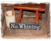 No Whining-WOOD SIGN- Small Humorous Saying Home Decor