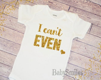 I Can't EVEN Shirt Baby Girl Clothes Baby Shower Gift Hipster Baby Clothes Baby Girl Shirt Baby Girl Bodysuit Gold Shirt Baby Gift 124