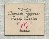 Matching Printable Cupcake Toppers, Party Circles Any Themed In My Shop-Digital File You Print