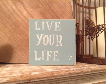 Chunky Wooden Sign - 10cm square - hand-painted - Live your Life