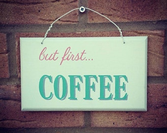 But first... Coffee - Wooden Hanging Sign Plaque Hand Painted Kitchen Decoration Coffee Lovers Gift