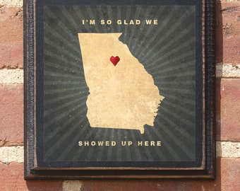 "Georgia GA I'm So Glad We Showed Up Here"" Wall Art Sign Gift Present Personalized Color Custom Location Atlanta Athens Savannah Antiqued"