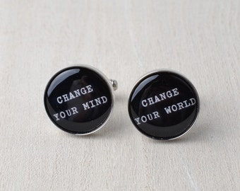 Change your mind, Change your world mantra cufflinks / mens accessories / gifts for the optimist