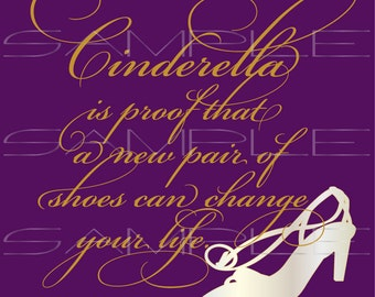 Cinderella is proof that a new pair of shoes can change your life  -  printable PDF and SVG cut file