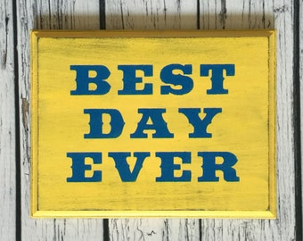 Best Day Ever - Hand Painted Wood Sign - Saying - Wall Decor