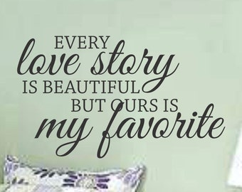 Master Bedroom Wall Decal Every Love Story is Beautiful But Ours is My Favorite Love Quote Wall Sticker Removable Vinyl Lettering Wall Decor