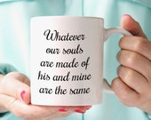 """Wuthering Heights Mug, """"Whatever our souls are made of..."""" Book Quote, Emily Bronte"""