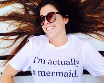 Im actually a Mermaid super comfy relaxed tee, combed ringspun cotton, handmade, womens, teens, girls,