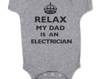 Relax My Dad - Mom - Aunt - Uncle - Grandpa - Is An Electrician Baby One Piece Bodysuit, infant, Toddler, Youth Shirt