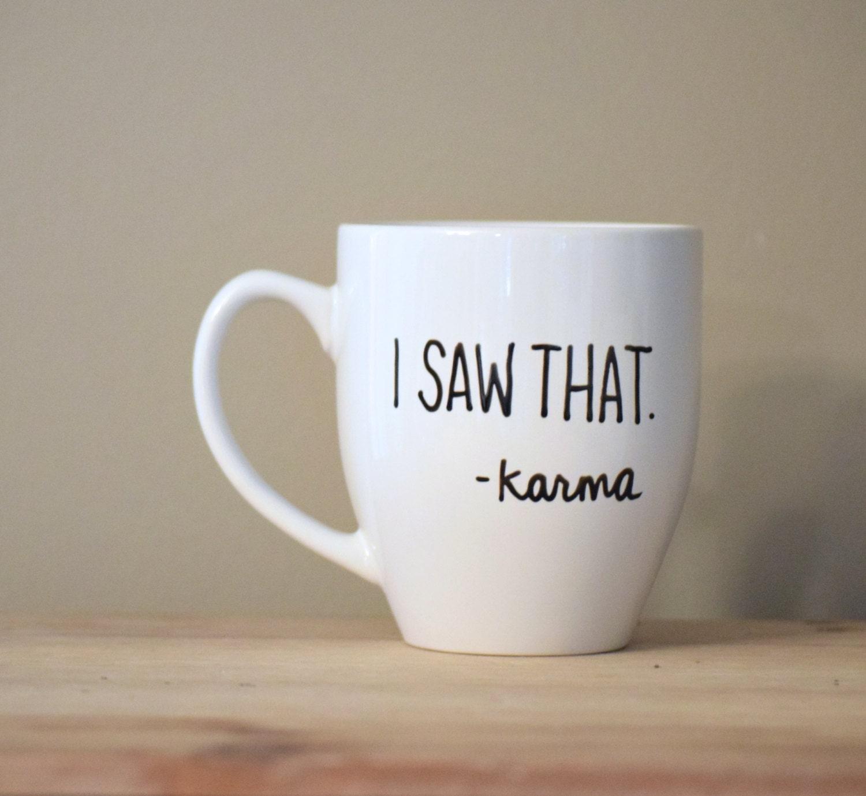 I Saw That Mug Karma Mug Funny Karma Inspirational Mug