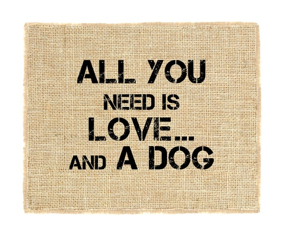 All you need is love and a dog Unframed Burlap Wall Art, Dog Wall Art, burlap prints, Pet print