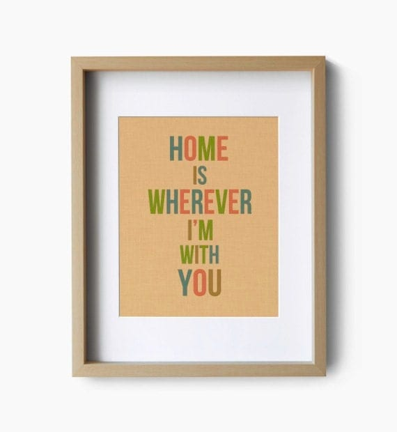 Home Is Wherever I'm With You - Typography Art Print
