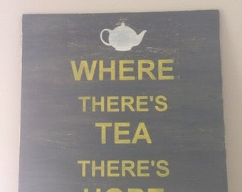 Where There's Tea There's Hope hand painted sign