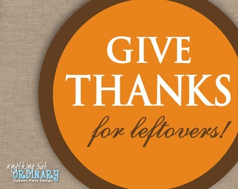 Give Thanks for Leftovers Thanksgiving Labels, DIY Gift Tags, Circle Labels, INSTANT DOWNLOAD, digital printable file