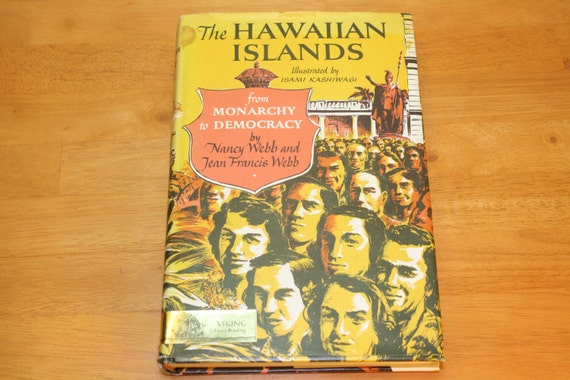 The HAWAIIAN ISLANDS, from Monarchy to Democracy, by Nancy Webb and Jean Francis Webb, Illustrated by Isamis Kashiwagi, Viking 1967