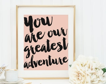 You Are Our Greatest Adventure - Gift for Newborn, Kids, Family, Nursery Decor, Motivational Quote, Art  Print 8x10 - Quote Art {PRINTABLE}