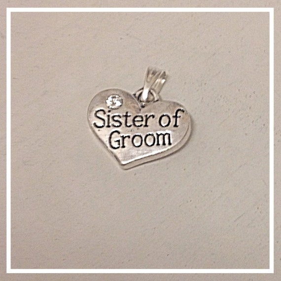 Wedding Gift From Sister Of Groom : Sister of Groom Silver Heart Charm with Detachable Bail Wedding Party ...