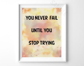 """Life Quote -""""You never fail until you stop trying"""", Digital Download, Printable Art, Printable Typography, Typography Print, Printable Quote"""