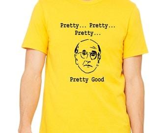 Pretty Good, Larry David Inspired Shirt.