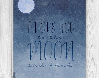 I LOVE you to the MOON and Back - Typographic Room Decor, Watercolor Wall Art Print, Home Decor Wall Art Print