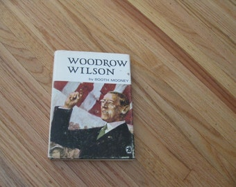 1968 WOODROW WILSON BY Booth Mooney, Hardcover With Dust Jacket