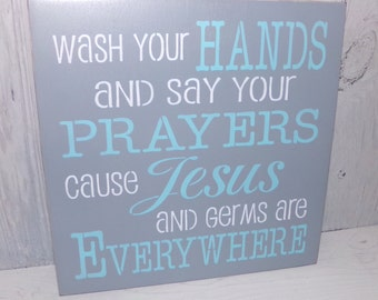 Wash Your Hands And Say Your Prayers Cause Jesus And Germs Are Everywhere, Bathroom Sign, Bathroom Decor, Aqua Bathroom Decor