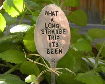 What a long strange trip its been garden marker spoon - hand stamped - garden pick - gifts for gardeners - re-purposed flatware - spoon art