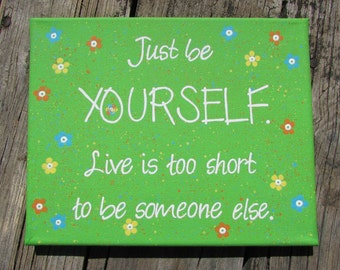 """Original Hand Painted 8""""x10"""" Canvas - Just be yourself"""