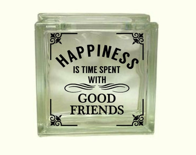 Happiness is Time Spent With Good Friends/Family - Vinyl Decal for a DIY Glass Block, Block Not Included
