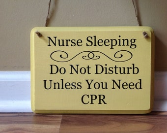 Nurse Sleeping/ Do not disturb unless you need CPR/Please do not knock/Please do not ring bell/sign primitive wood hand painted funny sign