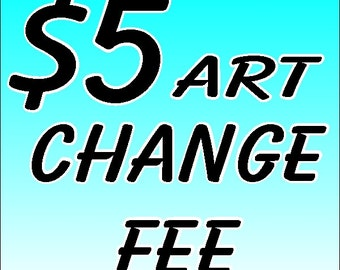 Five Dollar Art Change Fee