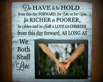 To have and to hold from this day forward - wedding vows wood sign with picture frame - holds a 5 x 7 photo - wedding, wedding gift