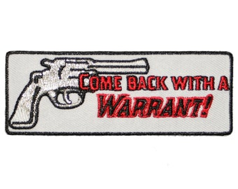 Come Back With A WARRANT! Embroidered Iron on or sew on Gun Revolver